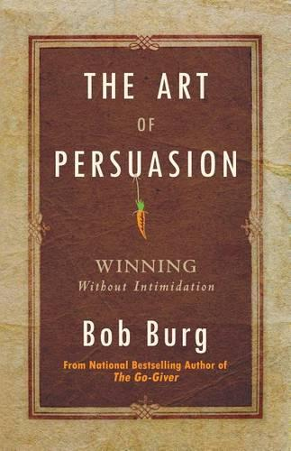 Art of Persuasion: Winning Without Intimidation (Paperback)