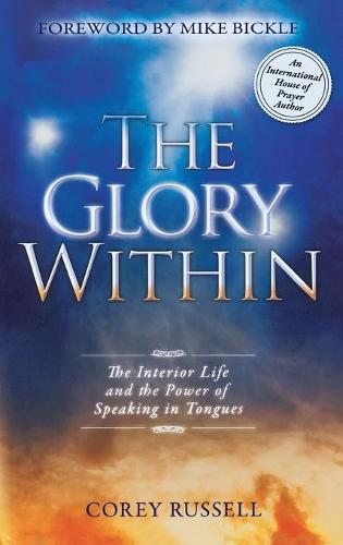 The Glory Within: The Interior Life and the Power of Speaking in Tongues (Hardback)