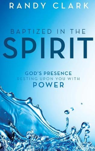 Baptized in the Spirit: God's Presence Resting Upon You with Power (Hardback)