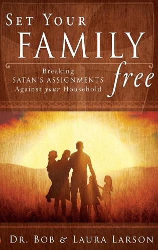 Set Your Family Free: Breaking Satan's Assignments Against Your Household (Hardback)