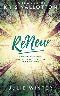 Renew: Breaking Free from Negative Thinking, Anxiety, and Depression (Hardback)