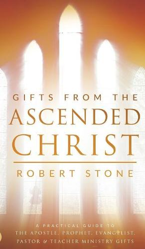 Gifts from the Ascended Christ: Restoring the Place of the 5-Fold Ministry (Hardback)