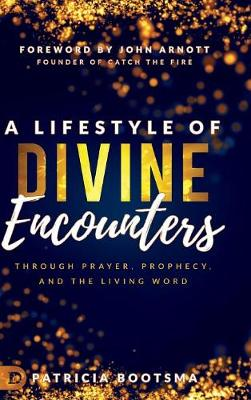 A Lifestyle of Divine Encounters: Through Prayer, Prophecy, and the Living Word (Hardback)