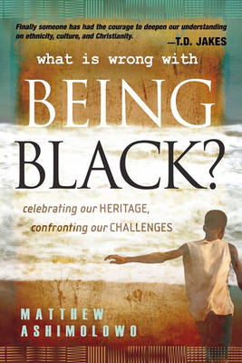 What is Wrong with Being Black: Celebrating Our Heritage, Confronting Our Challenges (Paperback)