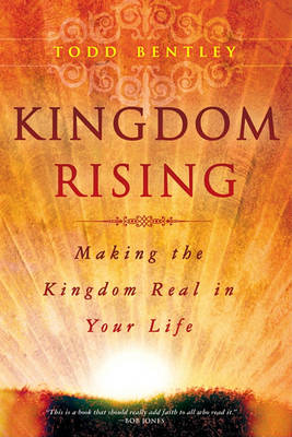 Kingdom Rising: Making the Kingdom Real in Your Life (Paperback)