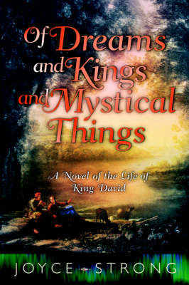 Of Dreams and Kings and Mystical Things: A Novel of the Life of King David (Paperback)