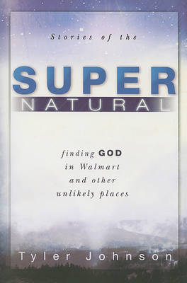 Stories of the Supernatural: Finding God in Walmart and Other Unlikely Places (Paperback)