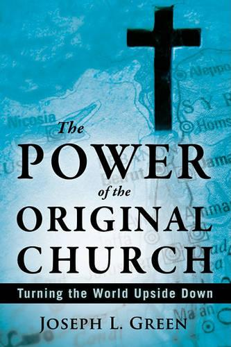 Power of the Original Church: Turning the World Upside Down (Paperback)