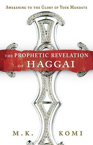 Prophetic Revelation of Haggai: Awakening to the Glory of Your Mandate (Paperback)