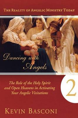 Dancing with Angels, Book Two: The Role of the Holy Spirit and Open Heavens in Activating Your Angelic Visitations (Paperback)