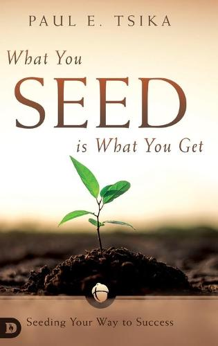 What You Seed is What You Get: Seeding Your Way to Success (Hardback)