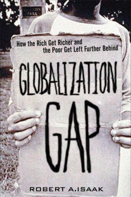 The Globalization Gap: How the Rich Get Richer and the Poor Get Left Further Behind (paperback) (Paperback)