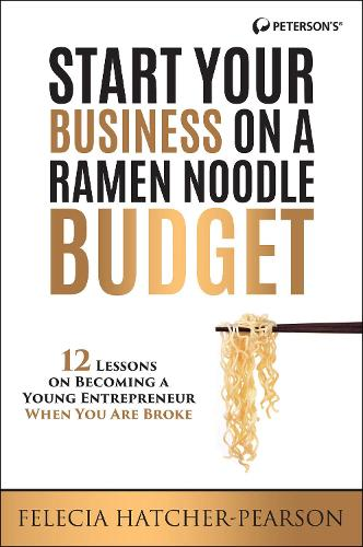 Start a Business on a Ramen Noodle Budget: 12 Lessons on Becoming a Young Entrepreneur When You are Broke! (Paperback)