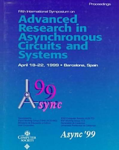 International Conference on Advanced Research in Asynchronous Circuits and Systems: ASYNC '99 5th (Paperback)