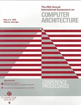 Computer Architecture: ISCA '99 26th: Symposium Proceedings (Paperback)