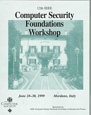 Computer Security Foundations Workshop: (CSFW '99) 12th: Proceedings (Paperback)