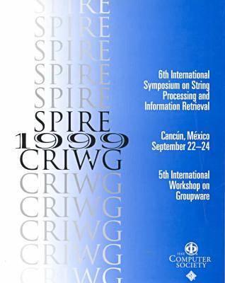 1999 String Processing and Information Retrieval Symposium (Spire '99) & 1999 International Workshop on Groupware (Criwg '99) (Paperback)