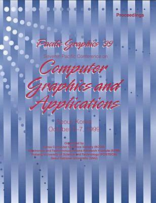 Seventh Pacific Conference on Computer Graphics and Applications: Proceedings, Seoul, Korea, October 5-7, 1999 (Paperback)
