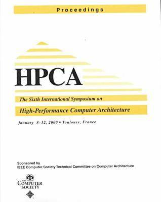 Sixth International Symposium on High-Performance Computer Architecture, January 8-12, 2000, Toulouse, France (Paperback)