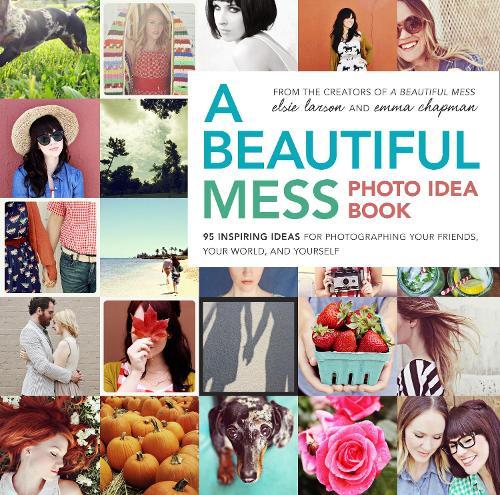 A Beautiful Mess Photo Idea Book, A (Paperback)