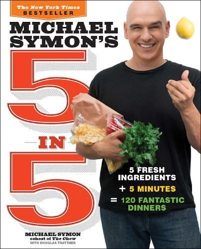 Michael Symon's 5 in 5: 5 Fresh Ingredients + 5 Minutes = 120 Fantastic Dinners: A Cookbook (Paperback)
