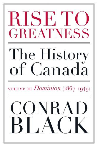Rise To Greatness Volume 2: Dominion (1867-1949): The History of Canada From the Vikings to the Present (Paperback)