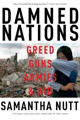 Damned Nations: Greed, Guns, Armies and Aid (Hardback)
