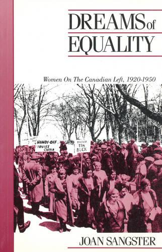Dreams of Equality: Women on the Canadian Left, 1920-1950 - Canadian Social History Series (Paperback)