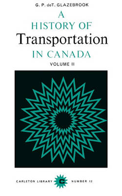 A History of Transportation in Canada: v. 2 - Carleton Library Series (Paperback)