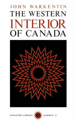 The Western Interior of Canada: A Record of Geographical Discovery, 1612-1917 - Carleton Library Series (Paperback)