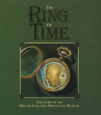 The Ring of Time: The Story of the British Columbia Provincial Museum (Paperback)