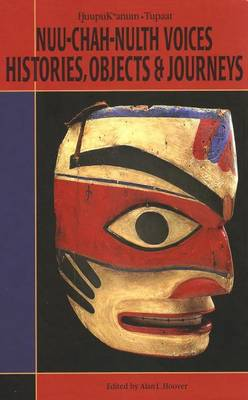 Nuu-Chah-Hulth Voices, History, Objects and Journeys (Paperback)