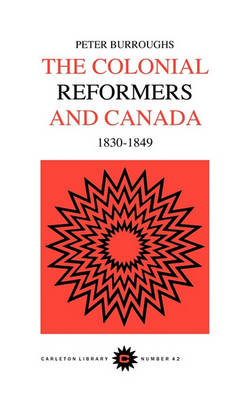 Colonial Reformers and Canada, 1830-1849 - Carleton Library Series (Paperback)