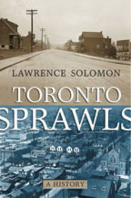 Toronto Sprawls: A History - U of T Centre for Public Management Series on Public Policy & Administration (Hardback)