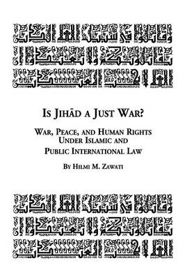 Is Jihad a Just War? War, Peace and Human Rights Under Islamic and Public International Law (Paperback)