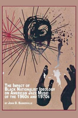 The Impact of Black Nationalist Ideology on American Jazz Music of the 1960s and 1970s (Paperback)