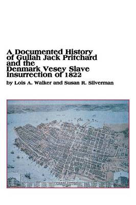 A Documented History of Gullah Jack Pritchard and the Denmark Vesey Slave Insurrection of 1822 (Paperback)