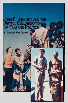 John F. Kennedy and the Artful Collaboration of Film and Politics (Paperback)
