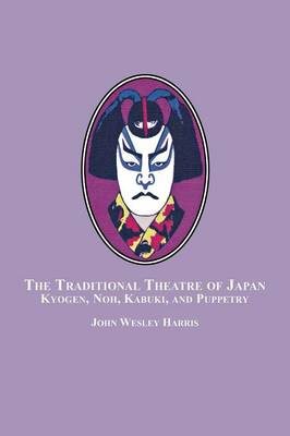 The Traditional Theatre of Japan: Kyogen, Noh, Kabuki and Puppetry (Paperback)