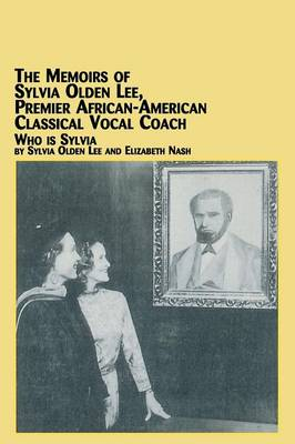 The Memoirs of Sylvia Olden Lee, Premier African-American Classical Vocal Coach Who Is Sylvia (Paperback)