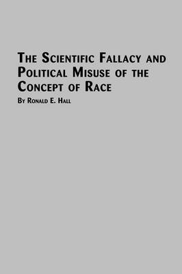 The Scientific Fallacy and Political Misuse of the Concept of Race (Paperback)