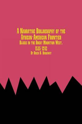 A Narrative Bibliography of the African-American Frontier Blacks in the Rocky Mountain West, 1535-1912 (Paperback)