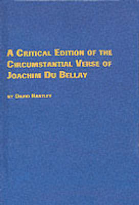 A Critical Edition of the Circumstantial Verse of Joachim Du Bellay - Studies in French Literature No. 43 (Paperback)