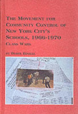 The Movement for Community Control of New York City's Schools, 1966-70: Class Wars (Hardback)