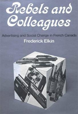 Rebels and Colleagues: Advertising and Social Change in French Canada (Paperback)