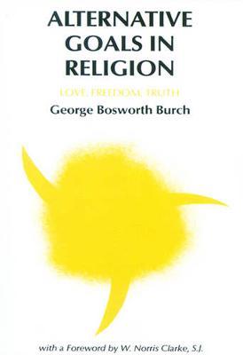 Alternative Goals in Religion: Love, Freedom, Truth (Paperback)