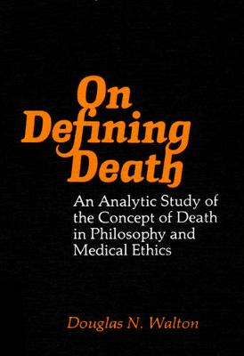 On Defining Death: An Analytic Study of the Concept of Death in Philosophy and Medical Ethics (Hardback)