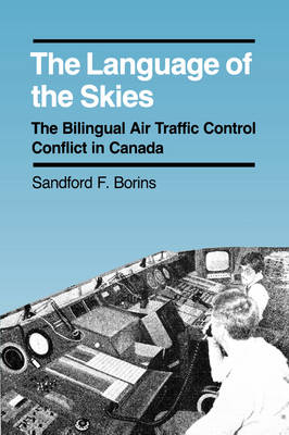 The Language of the Skies: The Bilingual Air Traffic Control Conflict in Canada (Paperback)
