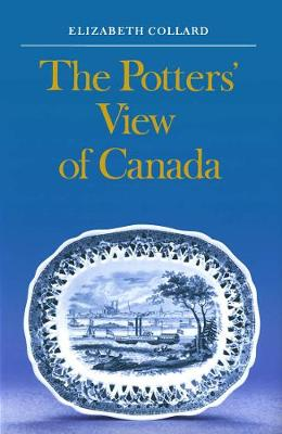 Potter's View of Canada: Canadian Scenes on Nineteenth-century Earthenware (Hardback)