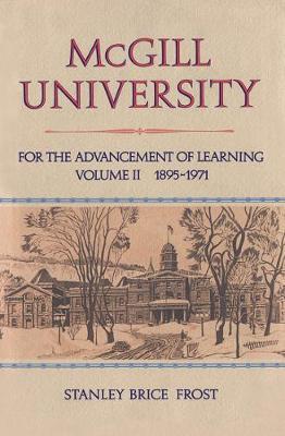 McGill University: 1895-1971 v. 2: For the Advancement of Learning (Hardback)
